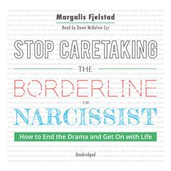 Stop Caretaking the Borderline or Narcissist by Margalis Fjelstad audiobook