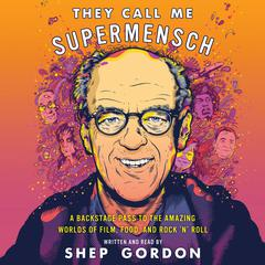 They Call Me Supermensch by Shep Gordon audiobook