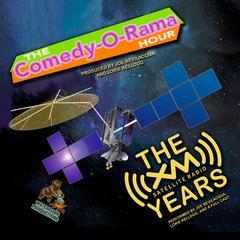 The Comedy-O-Rama Hour: The XM Satellite Years by Joe Bevilacqua, Lorie Kellogg, Charles Dawson Butler, Robert J. Cirasa, Pedro Pablo Sacristán, Emmanuel Adeleye