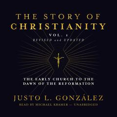 The Story of Christianity, Vol. 1, Revised and Updated by Justo L. González audiobook