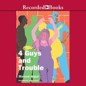4 Guys and Trouble by  Marcus Major audiobook