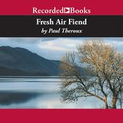 Fresh Air Fiend by  Paul Theroux audiobook
