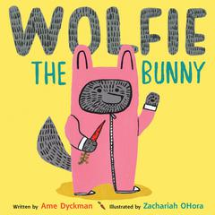 Wolfie the Bunny by Ame Dyckman audiobook