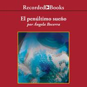 El penultimo sueno (The Penultimate Dream) by  Ángela Becerra audiobook