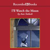 I'll Watch the Moon by  Ann Tatlock audiobook