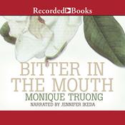Bitter in the Mouth by  Monique Truong audiobook