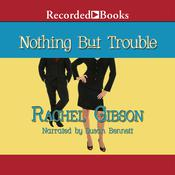 Nothing but Trouble by  Rachel Gibson audiobook