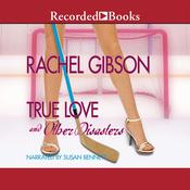 True Love, and Other Disasters by  Rachel Gibson audiobook