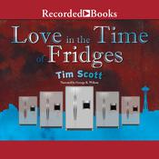 Love in the Time of Fridges by  Tim Scott audiobook