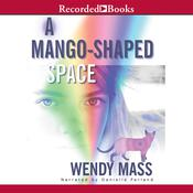 A Mango-Shaped Space by  Wendy Mass audiobook