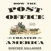 How the Post Office Created America by  Winifred Gallagher audiobook