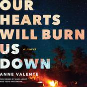 Our Hearts Will Burn Us Down by  Anne Valente audiobook