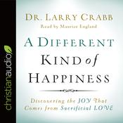 A Different Kind of Happiness by  Lawrence J. Crabb Jr. PhD audiobook