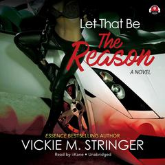 Let That Be the Reason by Vickie M. Stringer audiobook