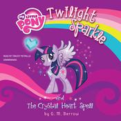 My Little Pony: Twilight Sparkle and the Crystal Heart Spell by  G. M. Berrow audiobook