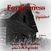 Forgiveness Be Damned by  L. M. Wasylciw audiobook