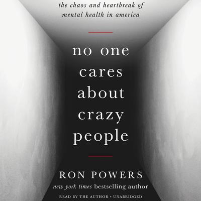 No One Cares about Crazy People by Ron Powers audiobook