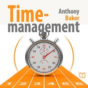 Time Management: Managing Your Time Effectively by  Anthony Baker audiobook
