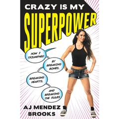 Crazy Is My Superpower by A.J. Mendez Brooks audiobook
