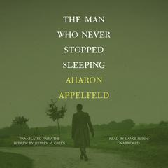 The Man Who Never Stopped Sleeping by Aharon Appelfeld audiobook