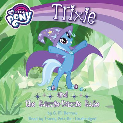 My Little Pony: Trixie and the Razzle-Dazzle Ruse by G. M. Berrow audiobook