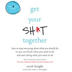 Get Your Sh*t Together by Sarah Knight audiobook