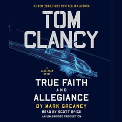 Tom Clancy True Faith and Allegiance by Mark Greaney audiobook