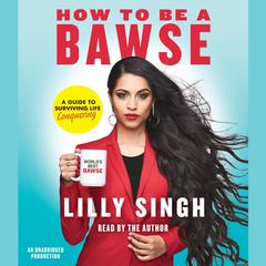 How to Be a Bawse by Lilly Singh audiobook