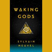 Waking Gods by  Sylvain Neuvel audiobook