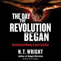 The Day the Revolution Began by N. T. Wright audiobook