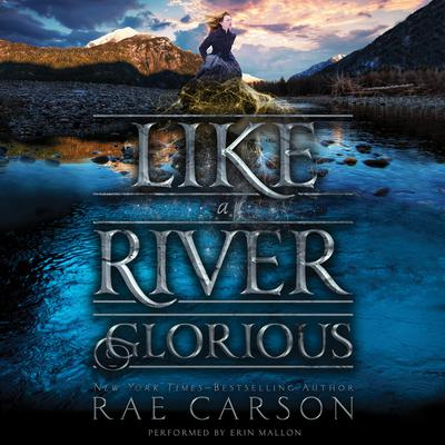 Like a River Glorious by Rae Carson audiobook