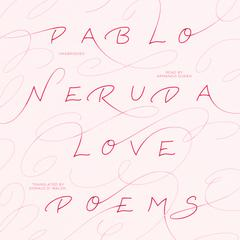 Love Poems by Pablo Neruda audiobook