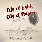 City of Light, City of Poison by  Holly Tucker audiobook