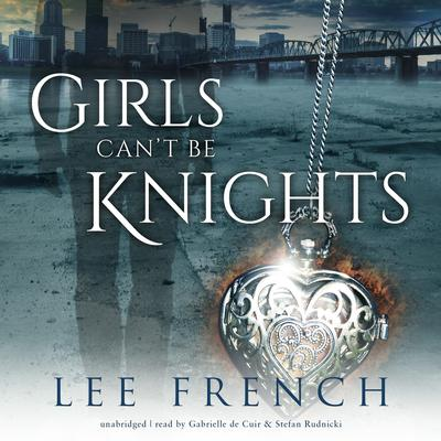 Girls Can't Be Knights by Lee French audiobook