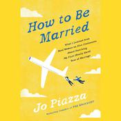 How to Be Married by  Jo Piazza audiobook