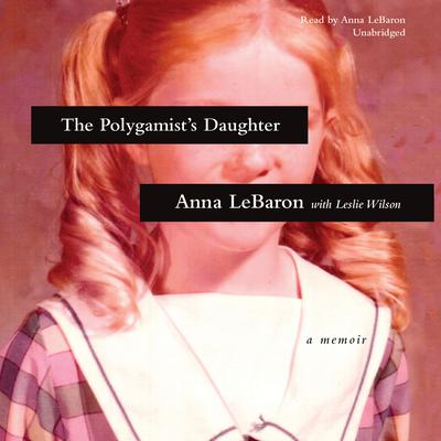 The Polygamist's Daughter by Anna LeBaron audiobook