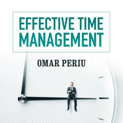 Effective Time Management by Omar Periu audiobook