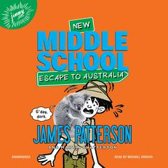 Middle School: Escape to Australia by James Patterson audiobook