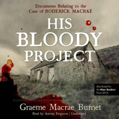 His Bloody Project by Graeme Macrae Burnet audiobook