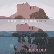Nobody Is Ever Missing by  Catherine Lacey audiobook