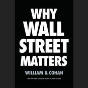 Why Wall Street Matters by  William D. Cohan audiobook