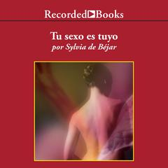 Tu sexo es tuyo (Your Sex is Yours) by Sylvia De Béjar audiobook
