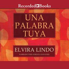 Una palabra tuya (A Word From You) by Elvira Lindo audiobook