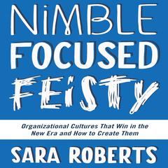 Nimble, Focused, Feisty by Sara Roberts audiobook
