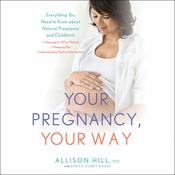 Your Pregnancy, Your Way by  Allison Hill audiobook