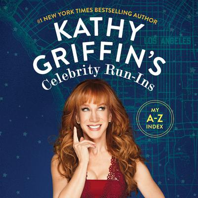 Kathy Griffin's Celebrity Run-Ins by Kathy Griffin audiobook