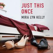 Just This Once by  Mira Lyn Kelly audiobook
