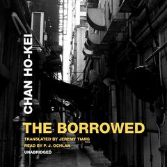The Borrowed by Chan Ho-Kei audiobook