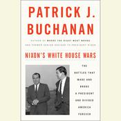 Nixon's White House Wars by  Patrick J. Buchanan audiobook