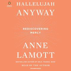 Hallelujah Anyway by Anne Lamott audiobook